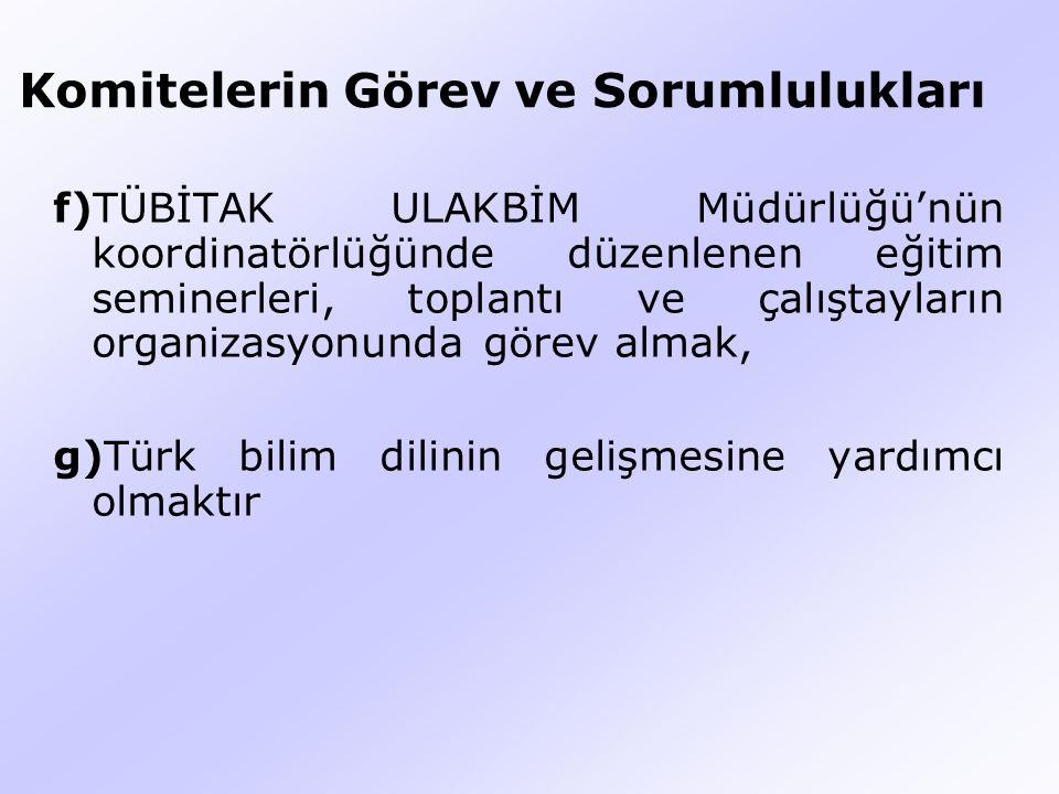 Komitelerin Görev ve Sorumlulukları f)TÜBİTAK ULAKBİM Müdürlüğü'nün koordinatörlüğünde düzenlenen eğitim seminerleri, toplantı ve çalıştayların organizasyonunda görev almak, g)Türk bilim dilinin gelişmesine yardımcı olmaktır