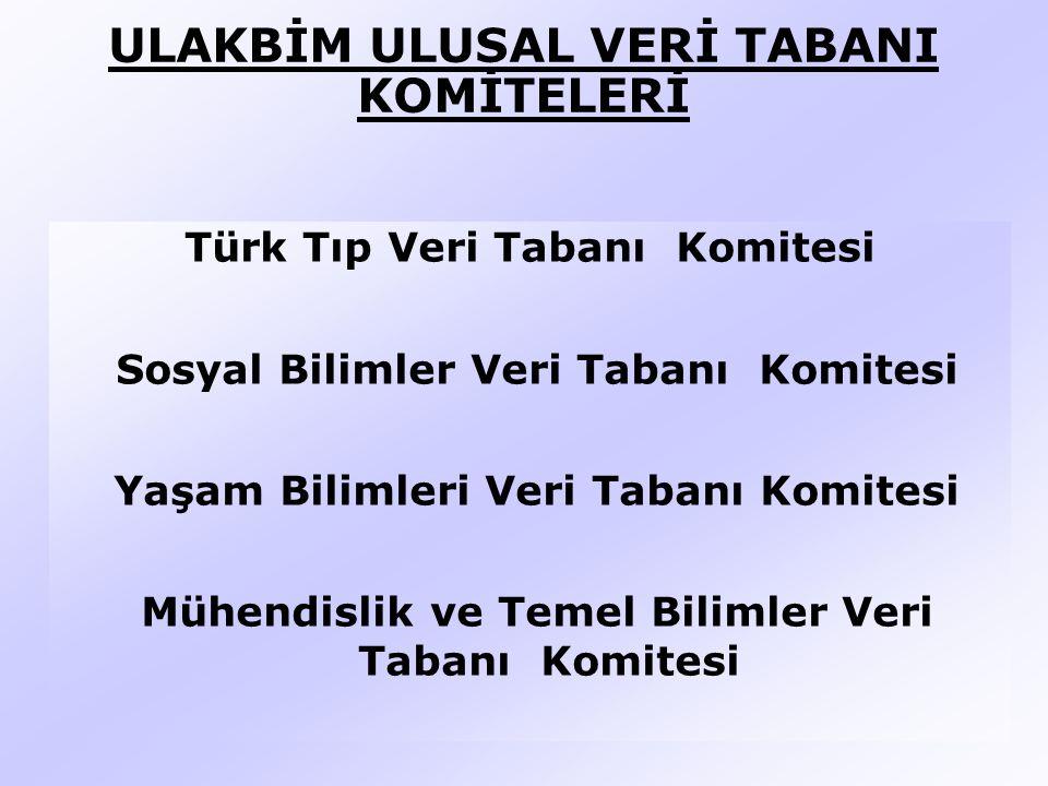 ULAKBİM ULUSAL VERİ TABANI KOMİTELERİ Türk Tıp Veri Tabanı Komitesi Sosyal Bilimler Veri Tabanı Komitesi Yaşam Bilimleri Veri Tabanı Komitesi Mühendislik ve Temel Bilimler Veri Tabanı Komitesi