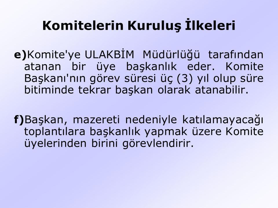 Komitelerin Kuruluş İlkeleri e)Komite ye ULAKBİM Müdürlüğü tarafından atanan bir üye başkanlık eder.