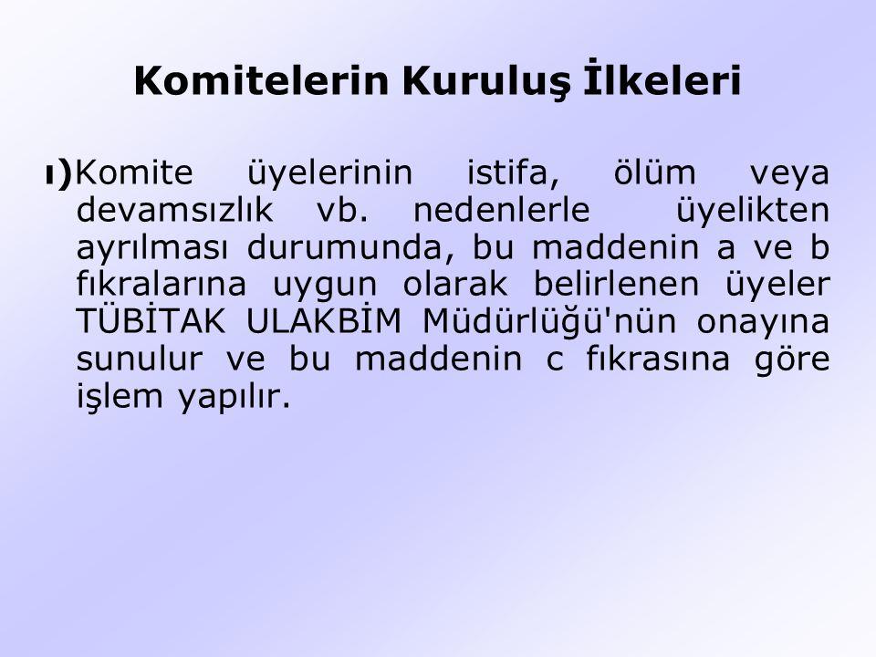Komitelerin Kuruluş İlkeleri ı)Komite üyelerinin istifa, ölüm veya devamsızlık vb.