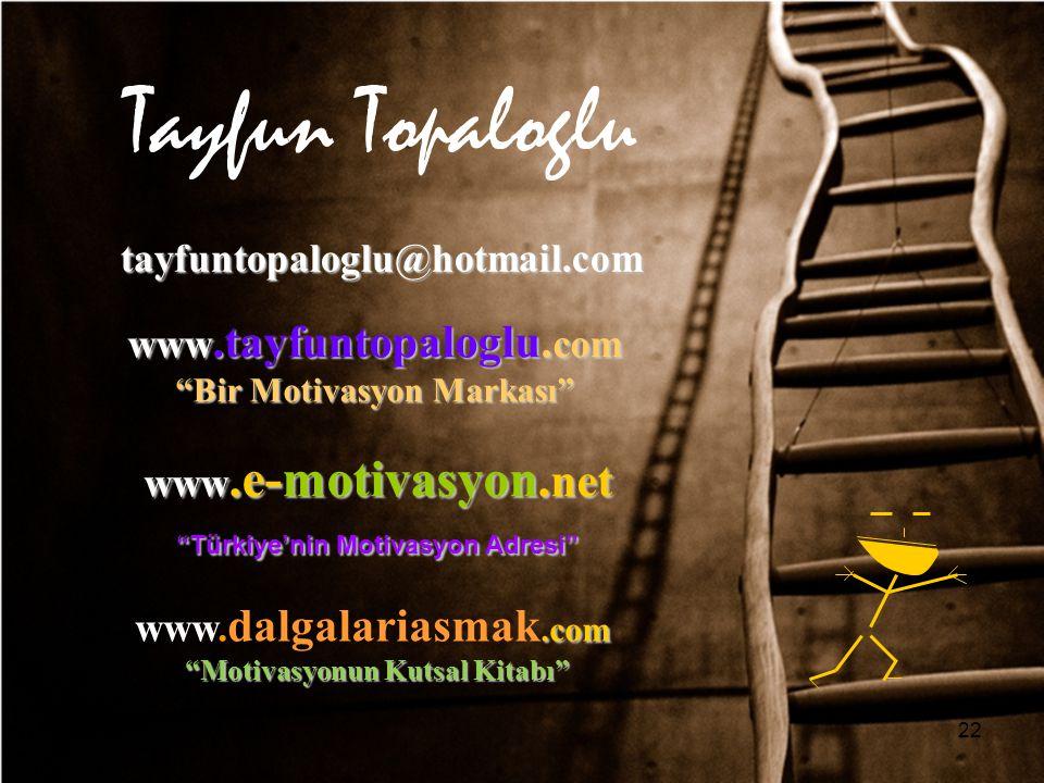 """Tayfun Topaloglu tayfuntopaloglu@hotmail.com www.tayfuntopaloglu. com """"Bir Motivasyon Markası"""" www.e-motivasyon. net """"Türkiye'nin Motivasyon Adresi"""".c"""