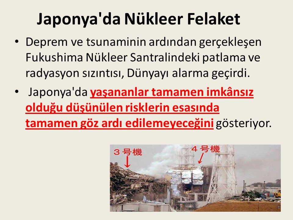 Japonya'da Nükleer Felaket Deprem ve tsunaminin ardından gerçekleşen Fukushima Nükleer Santralindeki patlama ve radyasyon sızıntısı, Dünyayı alarma ge