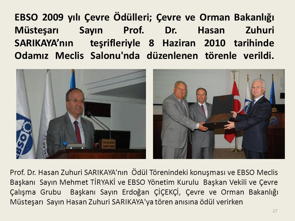 EBSO 2009 yılı Çevre Ödülleri; Çevre ve Orman Bakanlığı Müsteşarı Sayın Prof. Dr. Hasan Zuhuri SARIKAYA'nın teşrifleriyle 8 Haziran 2010 tarihinde Oda