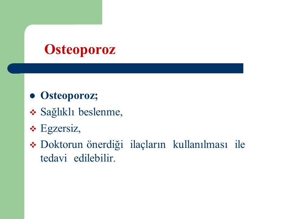 Osteoporoz Osteoporoz;  Sağlıklı beslenme,  Egzersiz,  Doktorun önerdiği ilaçların kullanılması ile tedavi edilebilir.