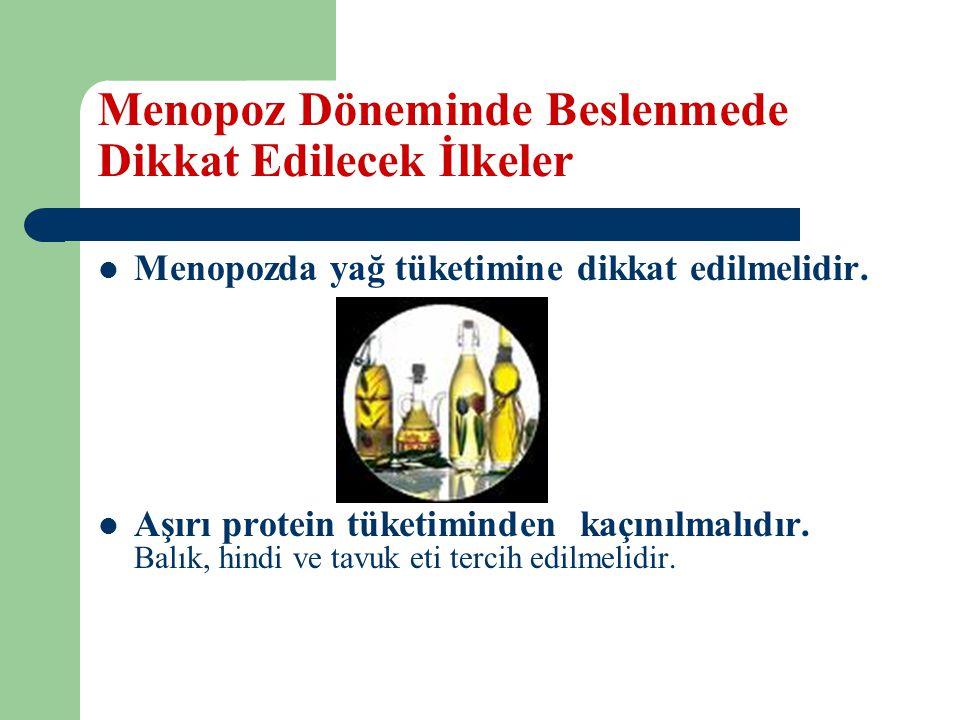 Menopoz Döneminde Beslenmede Dikkat Edilecek İlkeler Menopozda yağ tüketimine dikkat edilmelidir.