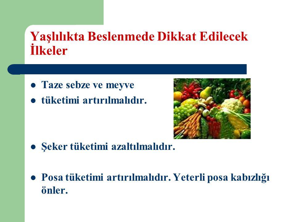 Yaşlılıkta Beslenmede Dikkat Edilecek İlkeler Taze sebze ve meyve tüketimi artırılmalıdır.