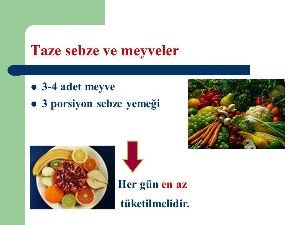 Taze sebze ve meyveler 3-4 adet meyve 3 porsiyon sebze yemeği Her gün en az tüketilmelidir.
