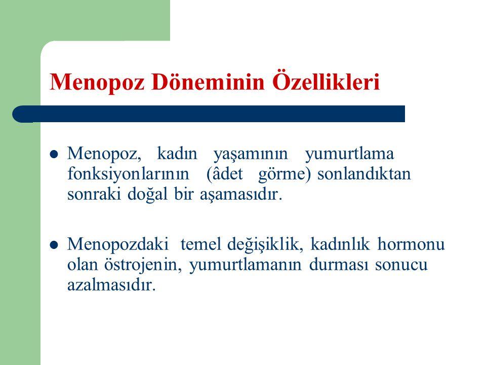 Menopoz Döneminin Özellikleri Menopoz, kadın yaşamının yumurtlama fonksiyonlarının (âdet görme) sonlandıktan sonraki doğal bir aşamasıdır.