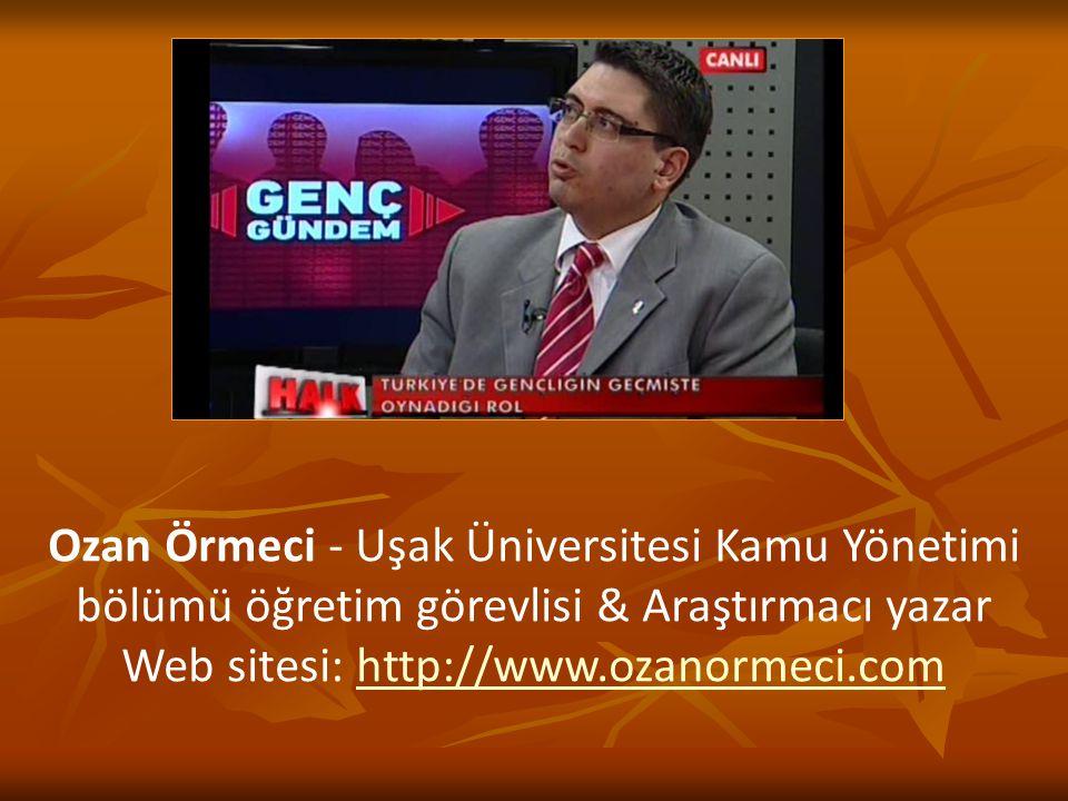 Ozan Örmeci - Uşak Üniversitesi Kamu Yönetimi bölümü öğretim görevlisi & Araştırmacı yazar Web sitesi: http://www.ozanormeci.comhttp://www.ozanormeci.com
