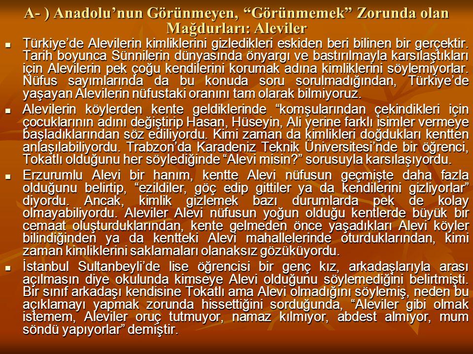 A- ) Anadolu'nun Görünmeyen, Görünmemek Zorunda olan Mağdurları: Aleviler Türkiye'de Alevilerin kimliklerini gizledikleri eskiden beri bilinen bir gerçektir.