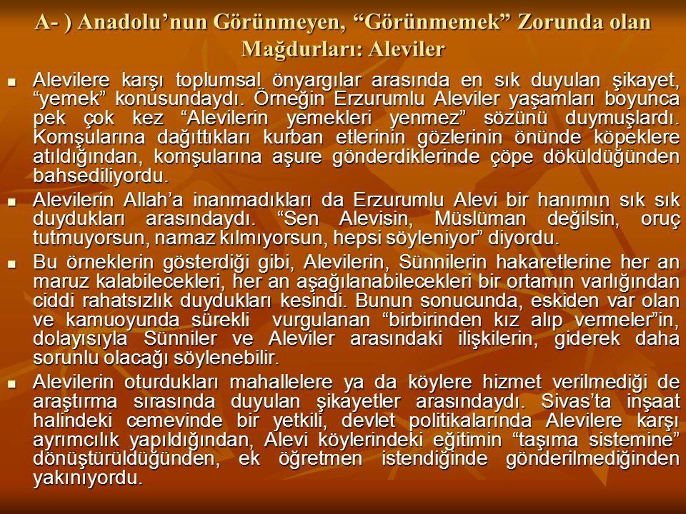 A- ) Anadolu'nun Görünmeyen, Görünmemek Zorunda olan Mağdurları: Aleviler Alevilere karşı toplumsal önyargılar arasında en sık duyulan şikayet, yemek konusundaydı.