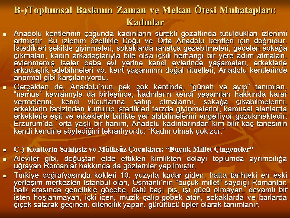 B-)Toplumsal Baskının Zaman ve Mekan Ötesi Muhatapları: Kadınlar Anadolu kentlerinin çoğunda kadınların sürekli gözaltında tutuldukları izlenimi artmıştır.