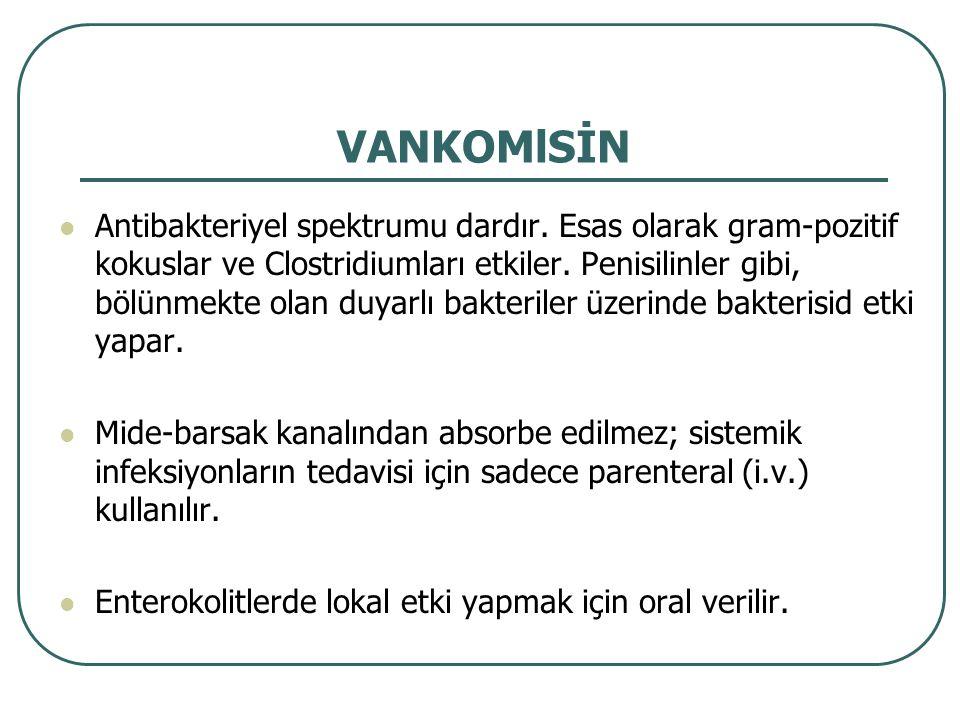 VANKOMlSİN Antibakteriyel spektrumu dardır. Esas olarak gram-pozitif kokuslar ve Clostridiumları etkiler. Penisilinler gibi, bölünmekte olan duyarlı b