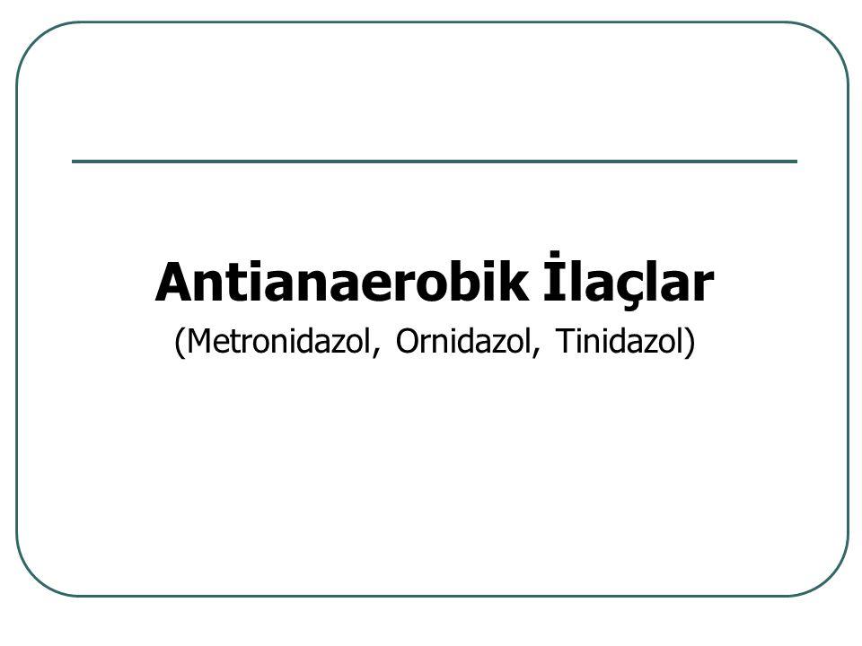 Antianaerobik İlaçlar (Metronidazol, Ornidazol, Tinidazol)