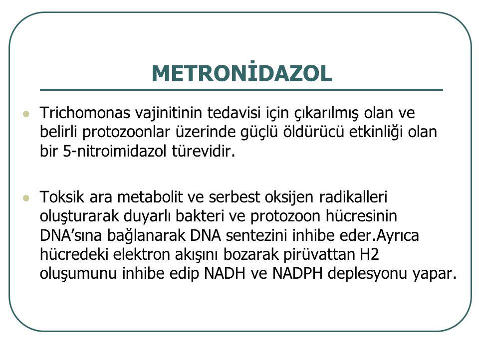 METRONİDAZOL Trichomonas vajinitinin tedavisi için çıkarılmış olan ve belirli protozoonlar üzerinde güçlü öldürücü etkinliği olan bir 5-nitroimidazol