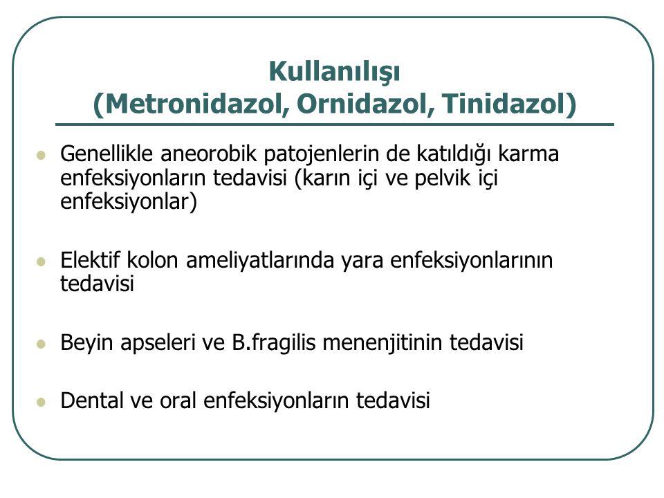 Kullanılışı (Metronidazol, Ornidazol, Tinidazol) Genellikle aneorobik patojenlerin de katıldığı karma enfeksiyonların tedavisi (karın içi ve pelvik iç