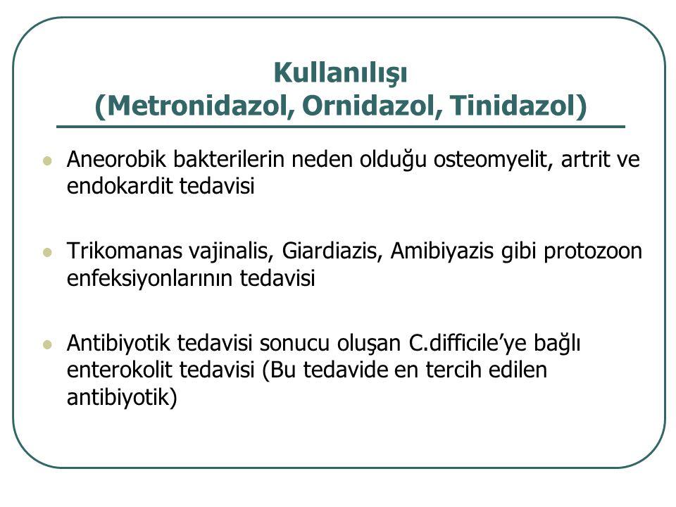Kullanılışı (Metronidazol, Ornidazol, Tinidazol) Aneorobik bakterilerin neden olduğu osteomyelit, artrit ve endokardit tedavisi Trikomanas vajinalis,