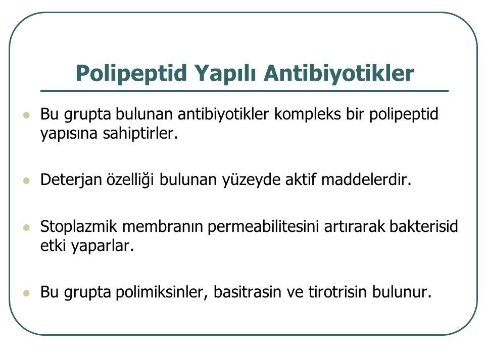Polipeptid Yapılı Antibiyotikler Bu grupta bulunan antibiyotikler kompleks bir polipeptid yapısına sahiptirler. Deterjan özelliği bulunan yüzeyde akti