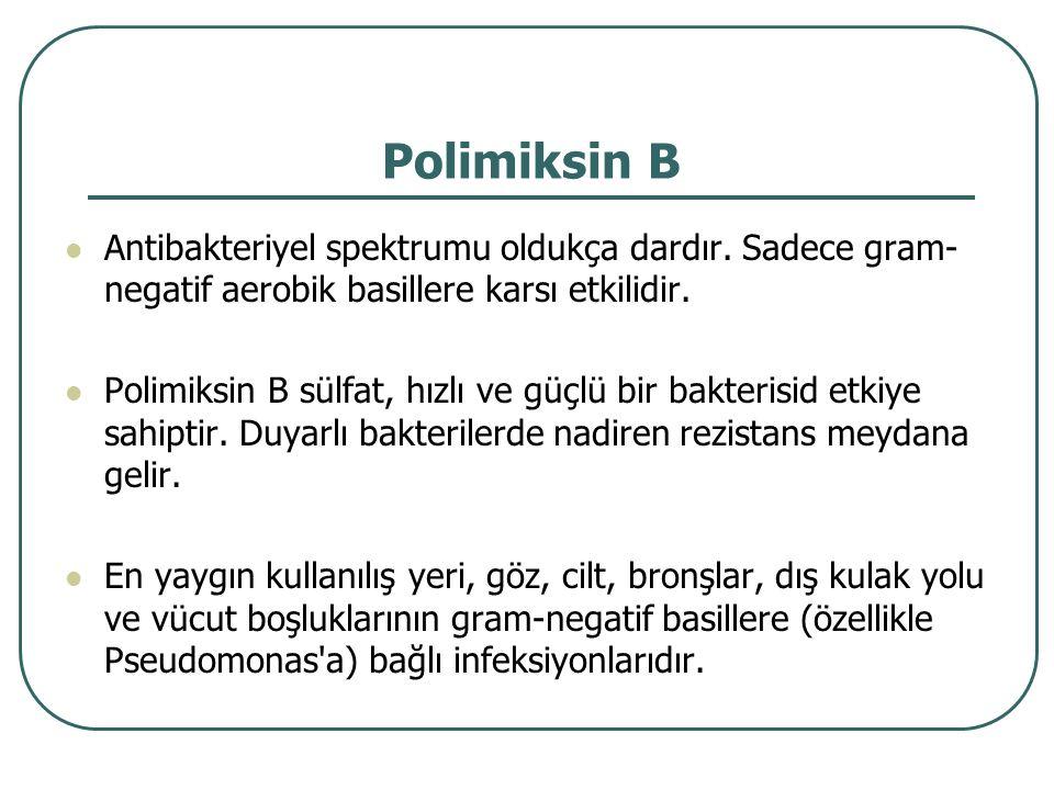 Polimiksin B Antibakteriyel spektrumu oldukça dardır. Sadece gram- negatif aerobik basillere karsı etkilidir. Polimiksin B sülfat, hızlı ve güçlü bir