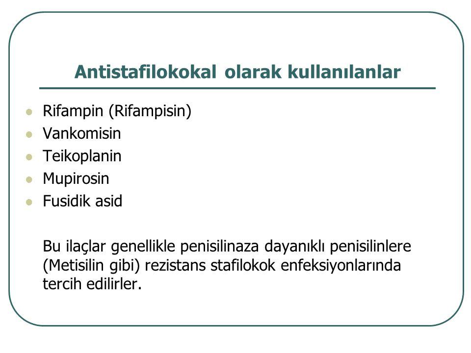 Antistafilokokal olarak kullanılanlar Rifampin (Rifampisin) Vankomisin Teikoplanin Mupirosin Fusidik asid Bu ilaçlar genellikle penisilinaza dayanıklı