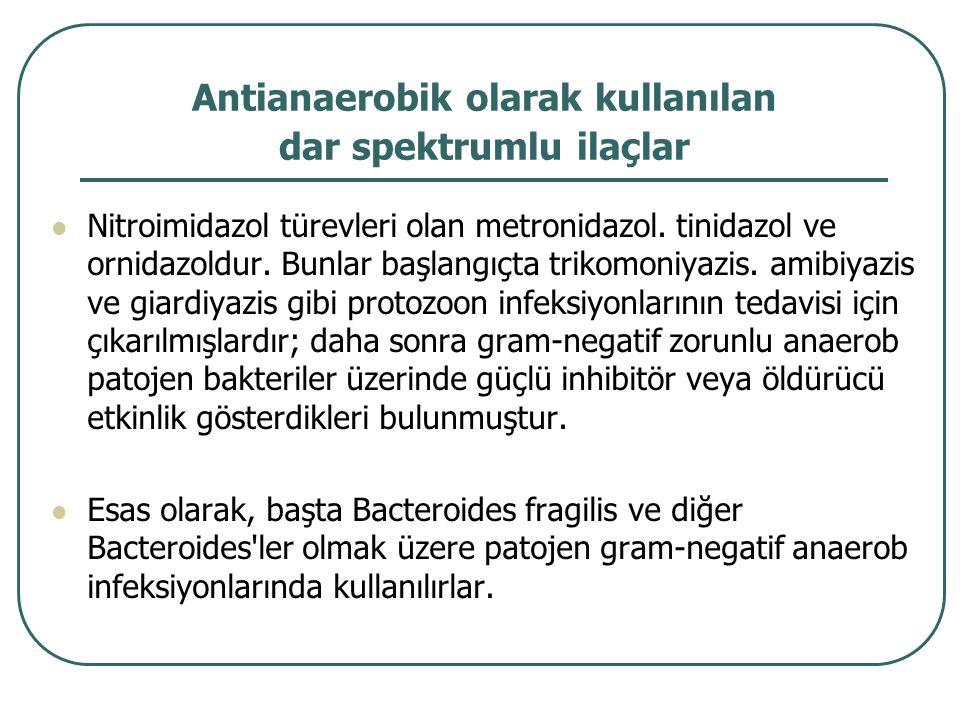 Antianaerobik olarak kullanılan dar spektrumlu ilaçlar Nitroimidazol türevleri olan metronidazol. tinidazol ve ornidazoldur. Bunlar başlangıçta trikom