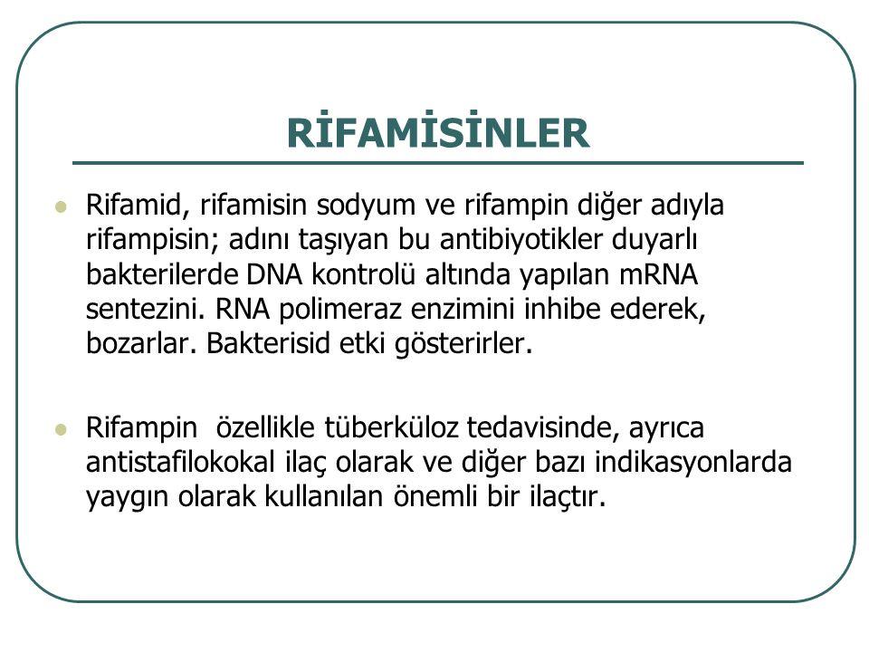 RİFAMİSİNLER Rifamid, rifamisin sodyum ve rifampin diğer adıyla rifampisin; adını taşıyan bu antibiyotikler duyarlı bakterilerde DNA kontrolü altında