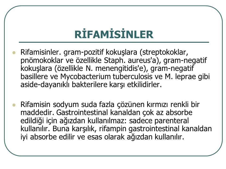 Rifampin (rifampisin) Tüberküloz ve lepra mikobakterilerden başka gram-pozitif ve negatif kokuşlara ve daha düşük derecede olmak üzere koliform basillere ve Pseudomonas aeruginosa, indol- pozitif ve negatif Proteus lar gibi diğer gram-negatif basillere, Clamidya türlerine ve poks viruslarına karşı da etkilidir.