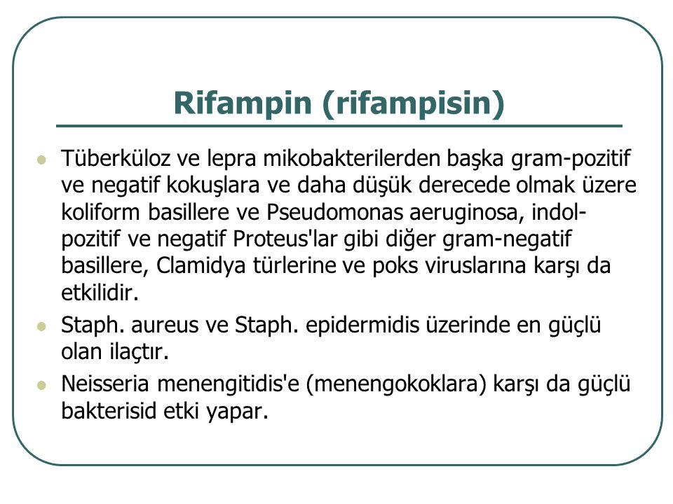 Rifampin (rifampisin) Tüberküloz ve lepra mikobakterilerden başka gram-pozitif ve negatif kokuşlara ve daha düşük derecede olmak üzere koliform basill