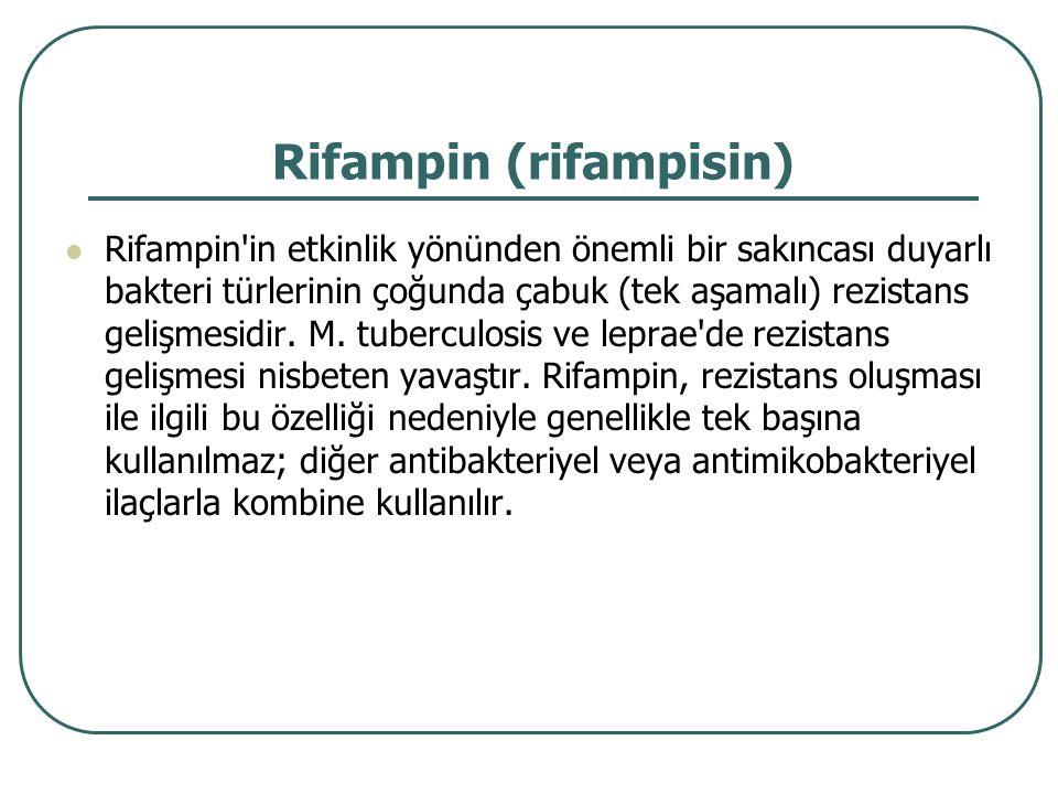 Rifampin (rifampisin) Rifampin'in etkinlik yönünden önemli bir sakıncası duyarlı bakteri türlerinin çoğunda çabuk (tek aşamalı) rezistans gelişmesidir