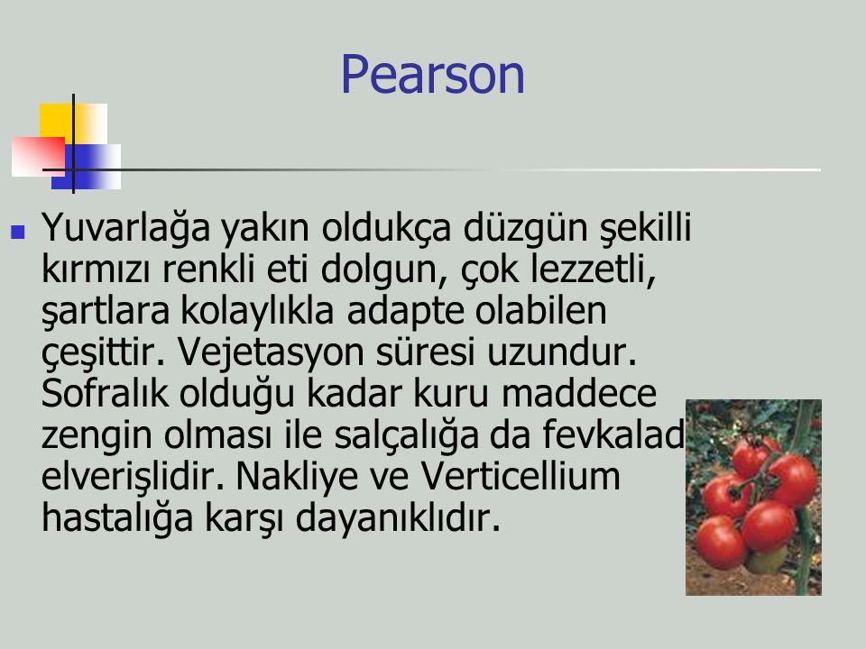 Pearson Yuvarlağa yakın oldukça düzgün şekilli kırmızı renkli eti dolgun, çok lezzetli, şartlara kolaylıkla adapte olabilen çeşittir. Vejetasyon süres