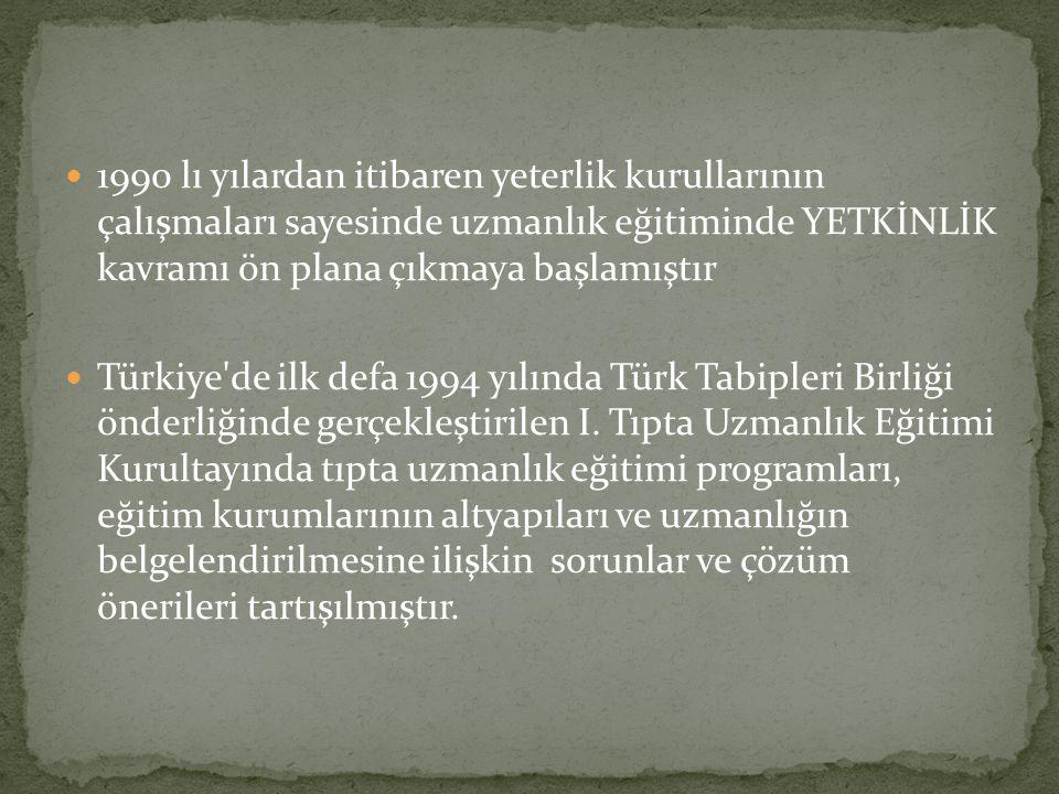 1990 lı yılardan itibaren yeterlik kurullarının çalışmaları sayesinde uzmanlık eğitiminde YETKİNLİK kavramı ön plana çıkmaya başlamıştır Türkiye'de il