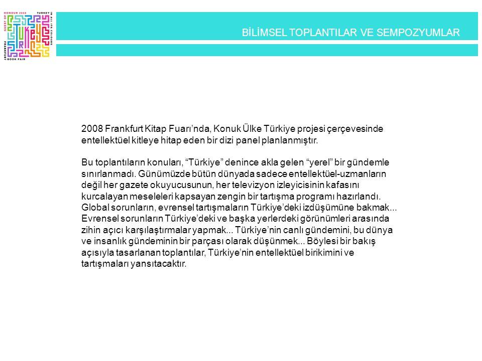 2008 Frankfurt Kitap Fuarı'nda, Konuk Ülke Türkiye projesi çerçevesinde entellektüel kitleye hitap eden bir dizi panel planlanmıştır. Bu toplantıların