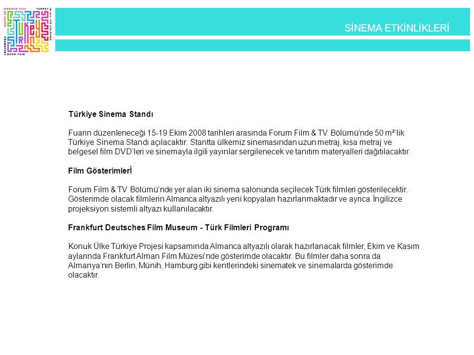 Türkiye Sinema Standı Fuarın düzenleneceği 15-19 Ekim 2008 tarihleri arasında Forum Film & TV Bölümü'nde 50 m²'lik Türkiye Sinema Standı açılacaktır.