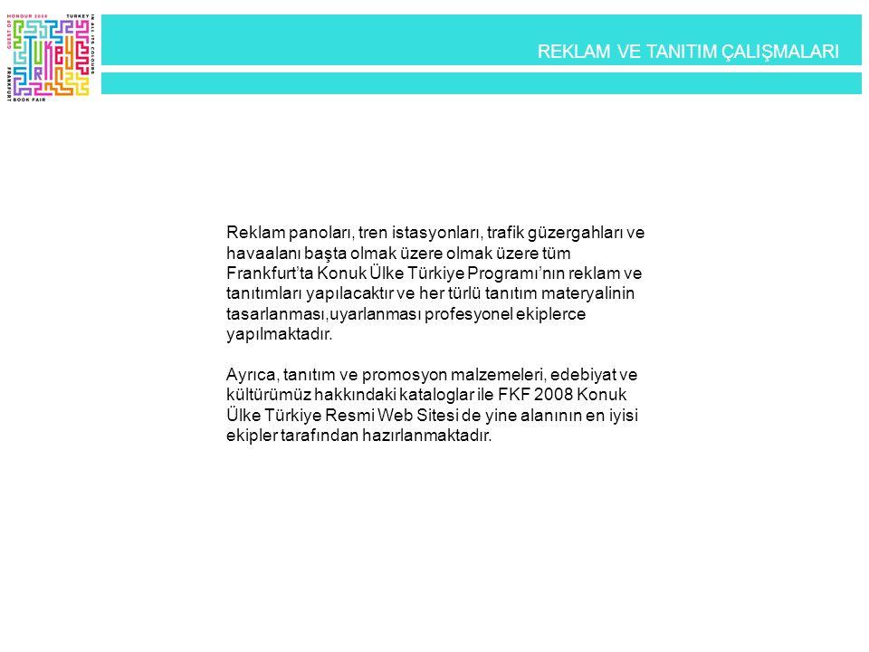 Reklam panoları, tren istasyonları, trafik güzergahları ve havaalanı başta olmak üzere olmak üzere tüm Frankfurt'ta Konuk Ülke Türkiye Programı'nın re