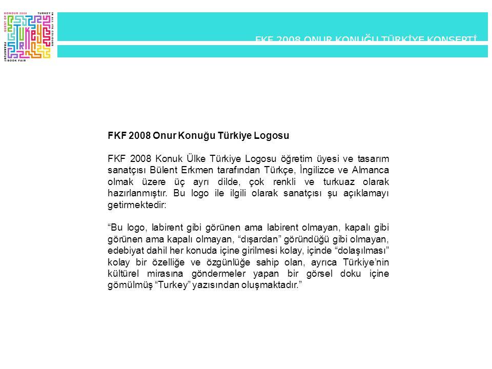 FKF 2008 Onur Konuğu Türkiye Logosu FKF 2008 Konuk Ülke Türkiye Logosu öğretim üyesi ve tasarım sanatçısı Bülent Erkmen tarafından Türkçe, İngilizce v