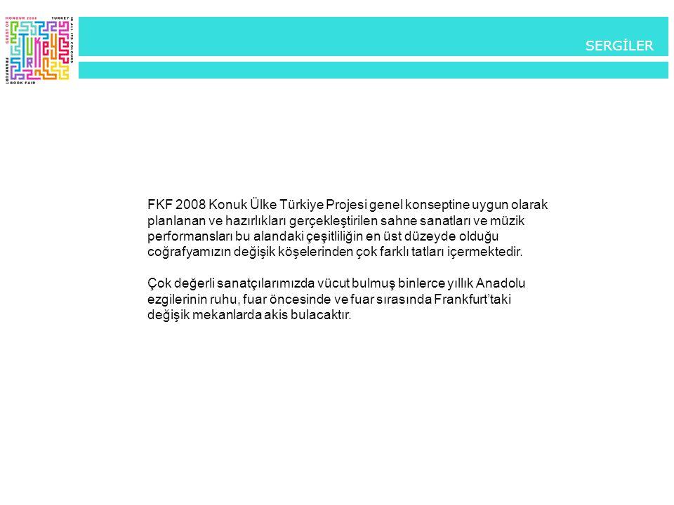 FKF 2008 Konuk Ülke Türkiye Projesi genel konseptine uygun olarak planlanan ve hazırlıkları gerçekleştirilen sahne sanatları ve müzik performansları b