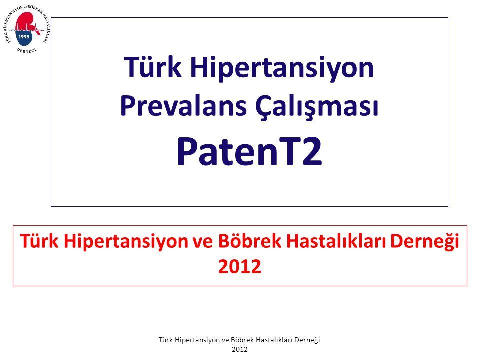 Türk Hipertansiyon ve Böbrek Hastalıkları Derneği 2012 Amaç Türkiye'de erişkinlerdeki hipertansiyon prevalansı, farkındalığı, tedavisi ve kontrolü ile bunları etkileyen faktörleri saptamak Bulgularımızı 2003 yılında yaptığımız PatenT çalışması sonuçları ile karşılaştırarak, hipertansiyon ve tedavisi ile ilişkili ülkemizdeki gelişmeleri belirlemek