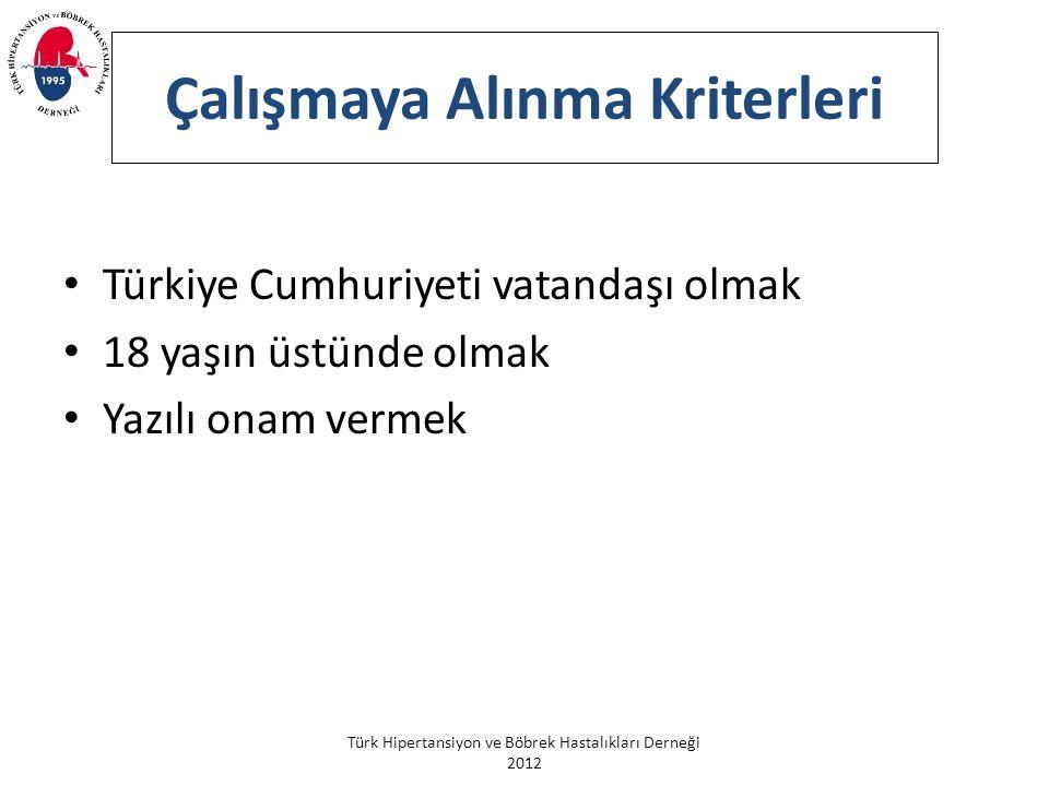 Türk Hipertansiyon ve Böbrek Hastalıkları Derneği 2012 Çalışmaya Alınma Kriterleri Türkiye Cumhuriyeti vatandaşı olmak 18 yaşın üstünde olmak Yazılı o
