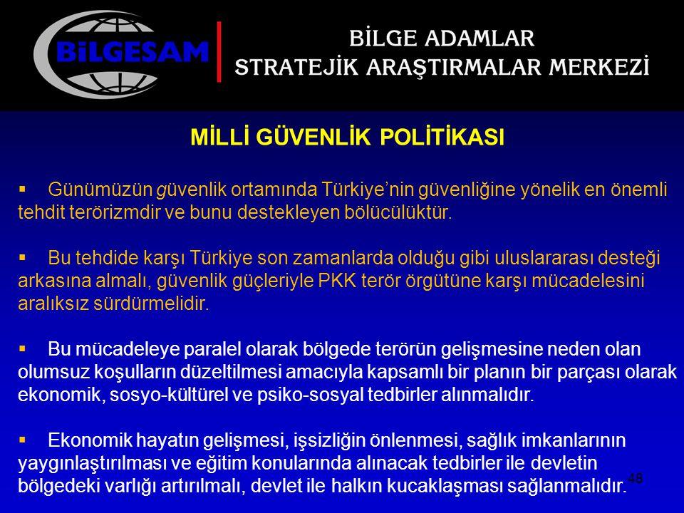 MİLLİ GÜVENLİK POLİTİKASI  Günümüzün güvenlik ortamında Türkiye'nin güvenliğine yönelik en önemli tehdit terörizmdir ve bunu destekleyen bölücülüktür