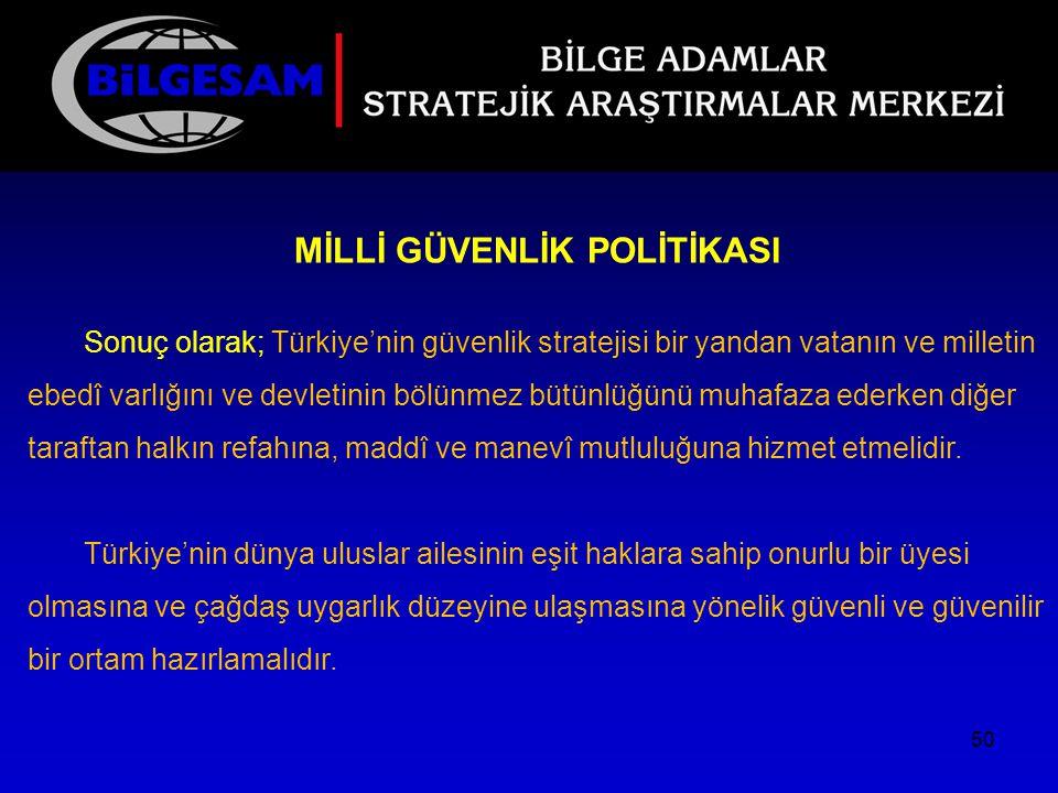 MİLLİ GÜVENLİK POLİTİKASI Sonuç olarak; Türkiye'nin güvenlik stratejisi bir yandan vatanın ve milletin ebedî varlığını ve devletinin bölünmez bütünlüğ
