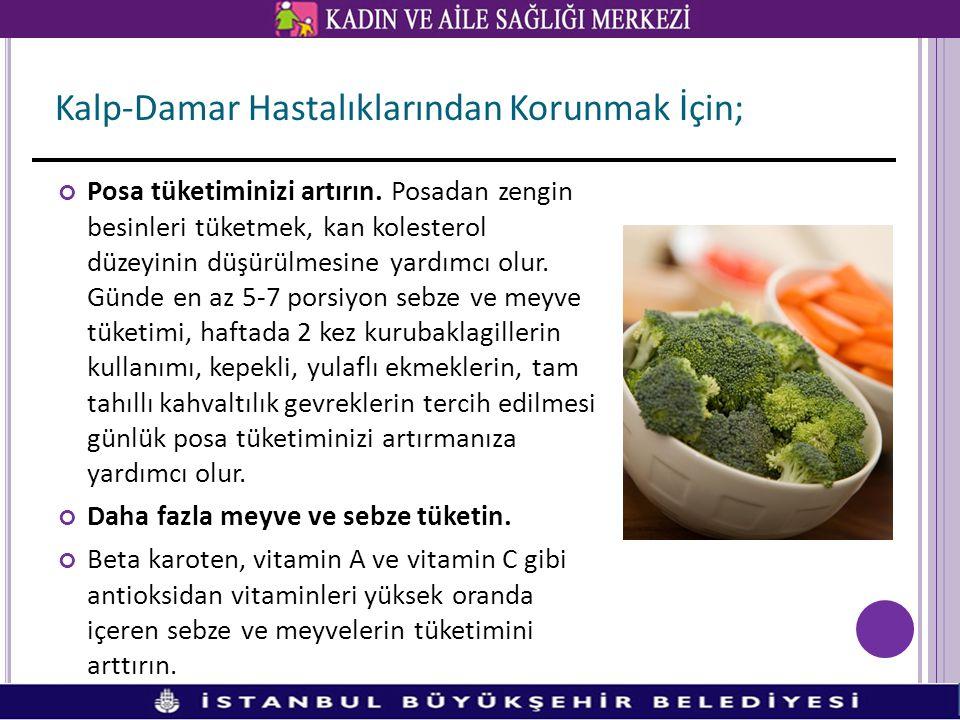 Posa tüketiminizi artırın. Posadan zengin besinleri tüketmek, kan kolesterol düzeyinin düşürülmesine yardımcı olur. Günde en az 5-7 porsiyon sebze ve