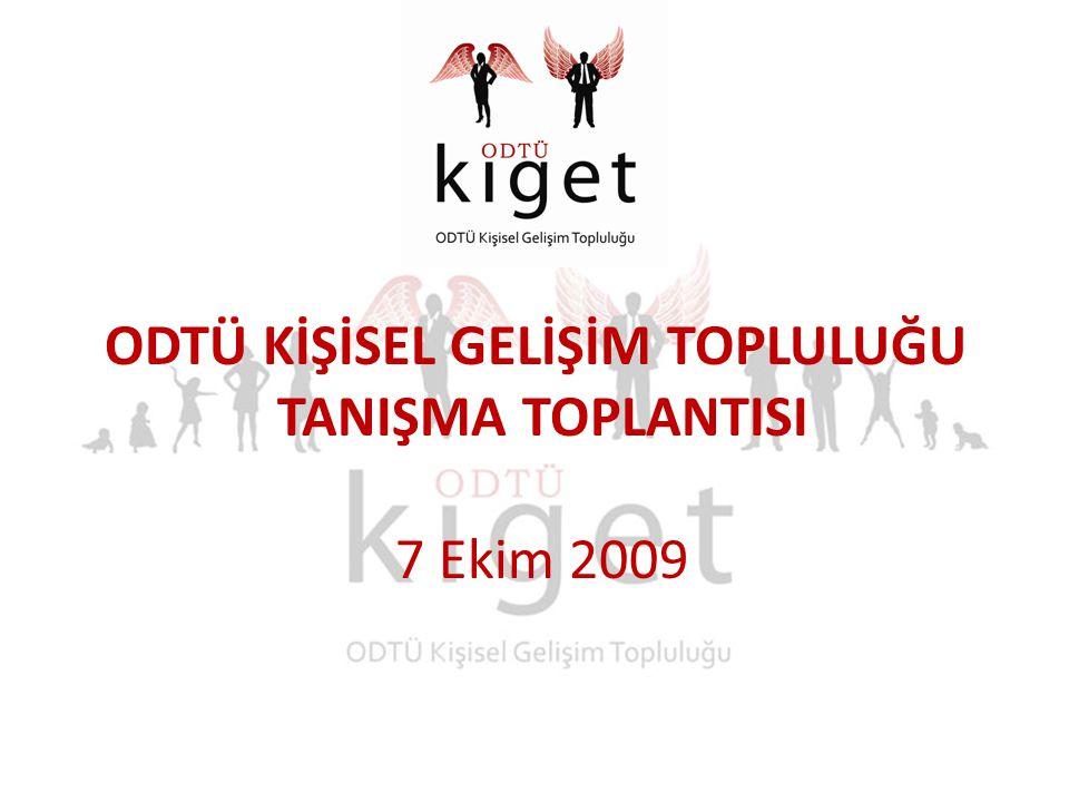 ODTÜ KİŞİSEL GELİŞİM TOPLULUĞU TANIŞMA TOPLANTISI 7 Ekim 2009
