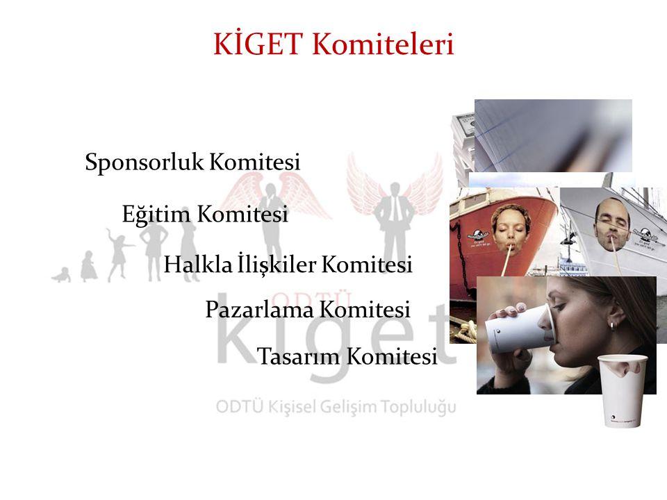 Sponsorluk Komitesi KİGET Komiteleri Eğitim Komitesi Halkla İlişkiler Komitesi Pazarlama Komitesi Tasarım Komitesi