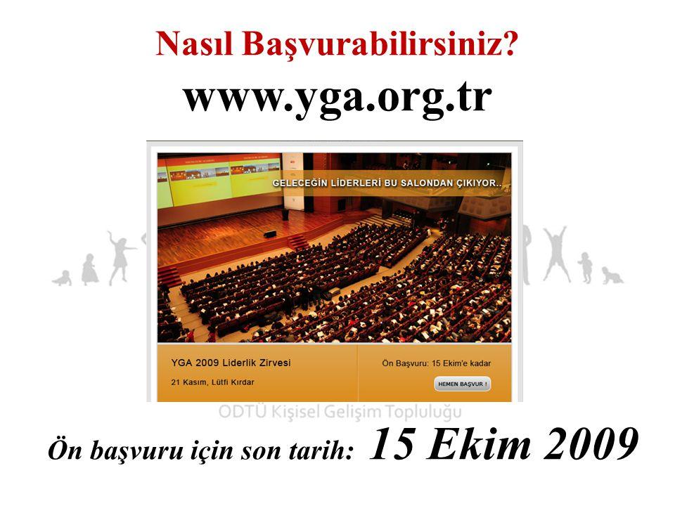 Nasıl Başvurabilirsiniz www.yga.org.tr Ön başvuru için son tarih: 15 Ekim 2009