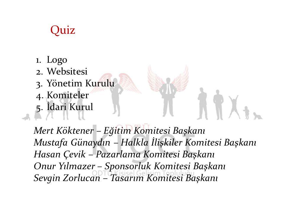 1.Logo 2.Websitesi 3.Yönetim Kurulu 4.Komiteler 5.İdari Kurul Quiz Mert Köktener – Eğitim Komitesi Başkanı Mustafa Günaydın – Halkla İlişkiler Komites