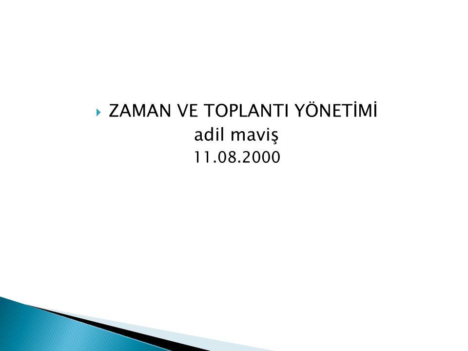  ZAMAN VE TOPLANTI YÖNETİMİ adil maviş 11.08.2000