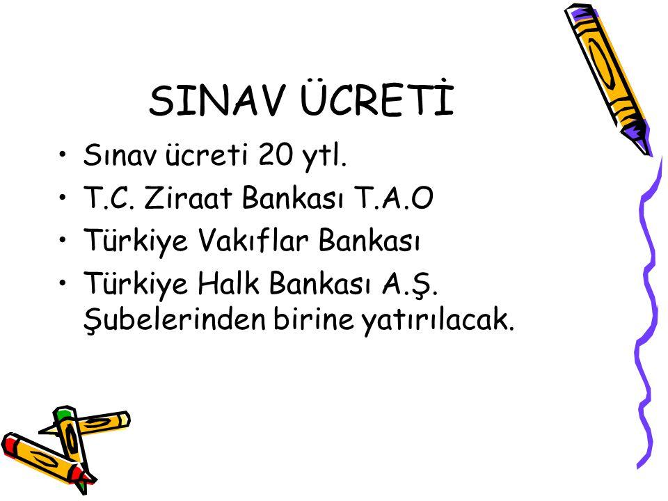 SINAV ÜCRETİ Sınav ücreti 20 ytl. T.C. Ziraat Bankası T.A.O Türkiye Vakıflar Bankası Türkiye Halk Bankası A.Ş. Şubelerinden birine yatırılacak.