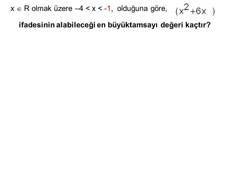 x  R olmak üzere –4 < x < -1, olduğuna göre, ifadesinin alabileceği en büyüktamsayı değeri kaçtır?