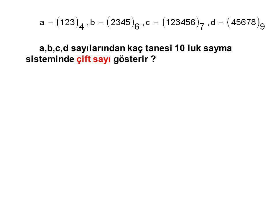 a,b,c,d sayılarından kaç tanesi 10 luk sayma sisteminde çift sayı gösterir ?