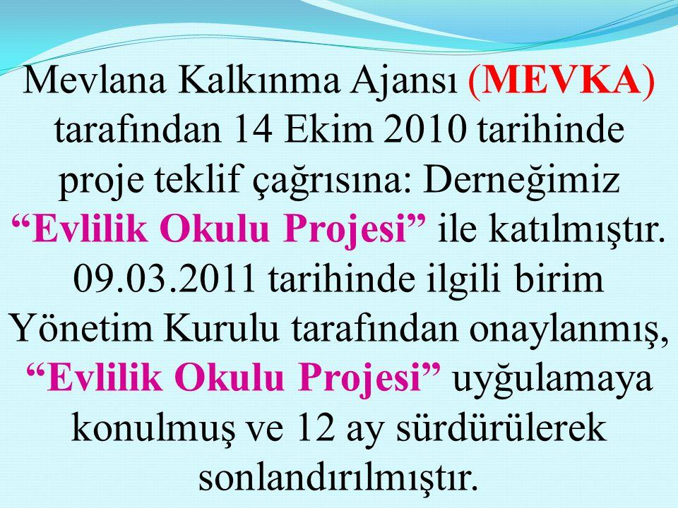 Mevlana Kalkınma Ajansı (MEVKA) tarafından 14 Ekim 2010 tarihinde proje teklif çağrısına: Derneğimiz Evlilik Okulu Projesi ile katılmıştır.